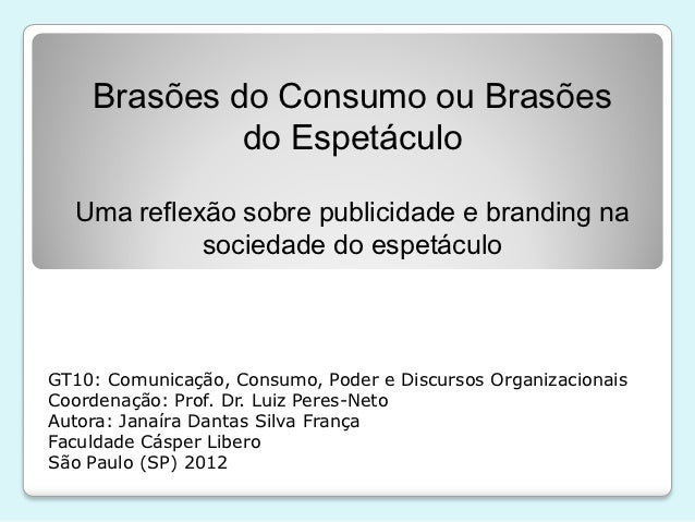 Brasões do Consumo ou Brasões             do Espetáculo  Uma reflexão sobre publicidade e branding na            sociedade...