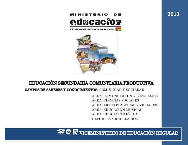 2013 2011  EDUCACIÓN SECUNDARIA COMUNITARIA PRODUCTIVA CAMPOS DE SABERES Y CONOCIMIENTOS: COMUNIDAD Y SOCIEDAD ÁREA: COMUN...