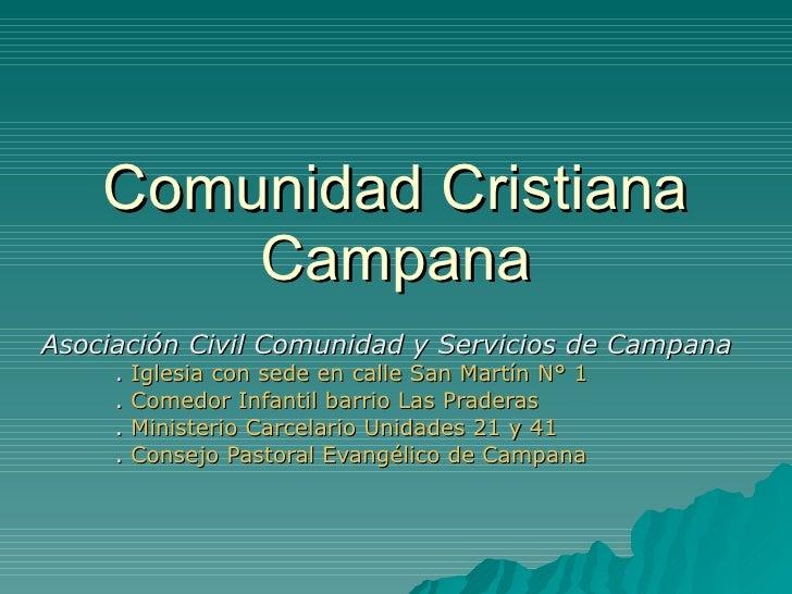 Comunidad Cristiana         Campana Asociación Civil Comunidad y Servicios de Campana      .   Iglesia con sede en calle S...