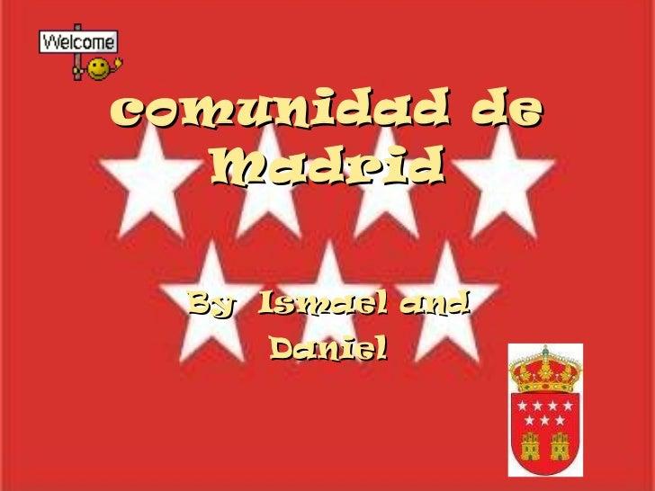comunidad de Madrid By  Ismael and Daniel
