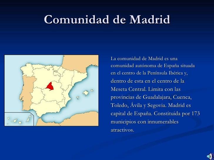 Comunidad de Madrid <ul><li>La comunidad de Madrid es una </li></ul><ul><li>comunidad autónoma de España situada </li></ul...