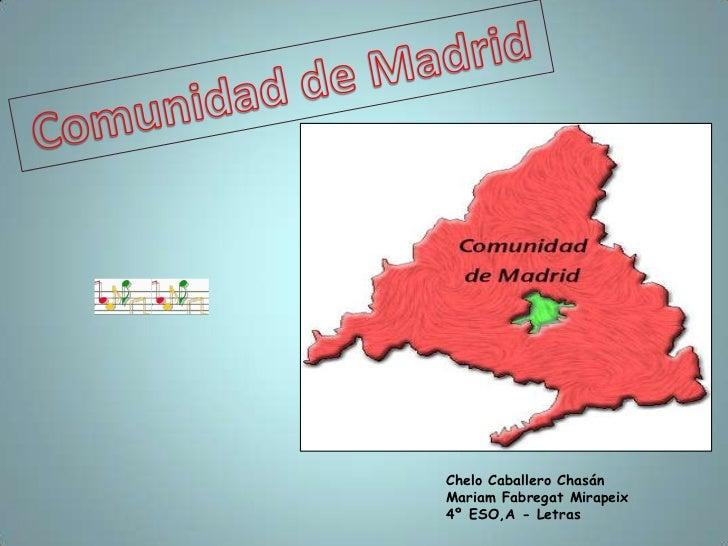 Comunidad de Madrid<br />Chelo Caballero Chasán<br />Mariam Fabregat Mirapeix                                           4º...