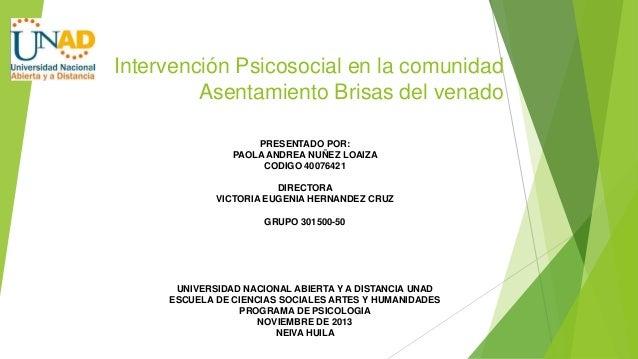Intervención Psicosocial en la comunidad Asentamiento Brisas del venado PRESENTADO POR: PAOLA ANDREA NUÑEZ LOAIZA CODIGO 4...