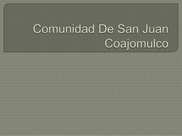 Comunidad de san juan coajomulco