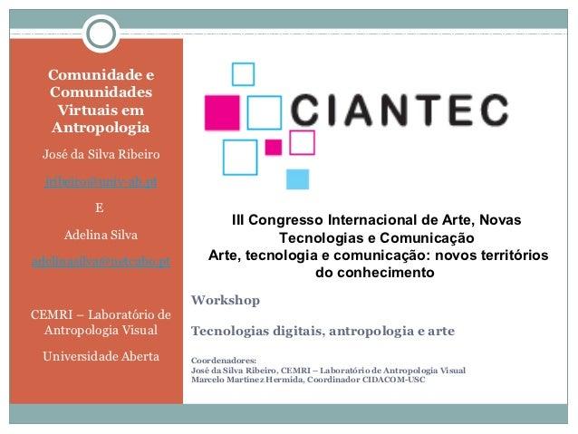 Comunidade e  Comunidades   Virtuais em  Antropologia José da Silva Ribeiro  jribeiro@univ-ab.pt          E               ...