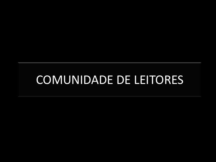 COMUNIDADE DE LEITORES<br />