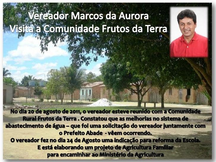 Vereador Marcos da Aurora <br />Visita a Comunidade Frutos da Terra <br />No dia 20 de agosto de 2011, o vereador esteve r...