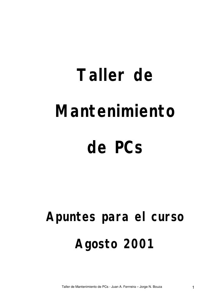 Taller de   Mantenimiento                     de PCs   Apuntes para el curso            Agosto 2001     Taller de Mantenim...
