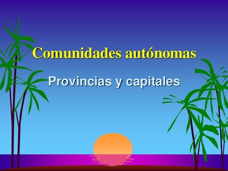 Comunidades autónomas  Provincias y capitales