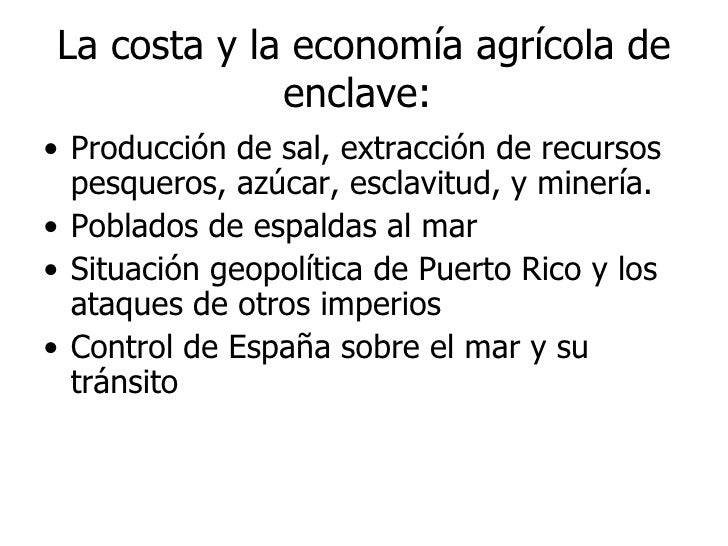 La costa y la economía agrícola de enclave:  <ul><li>Producción de sal, extracción de recursos pesqueros, azúcar, esclavit...