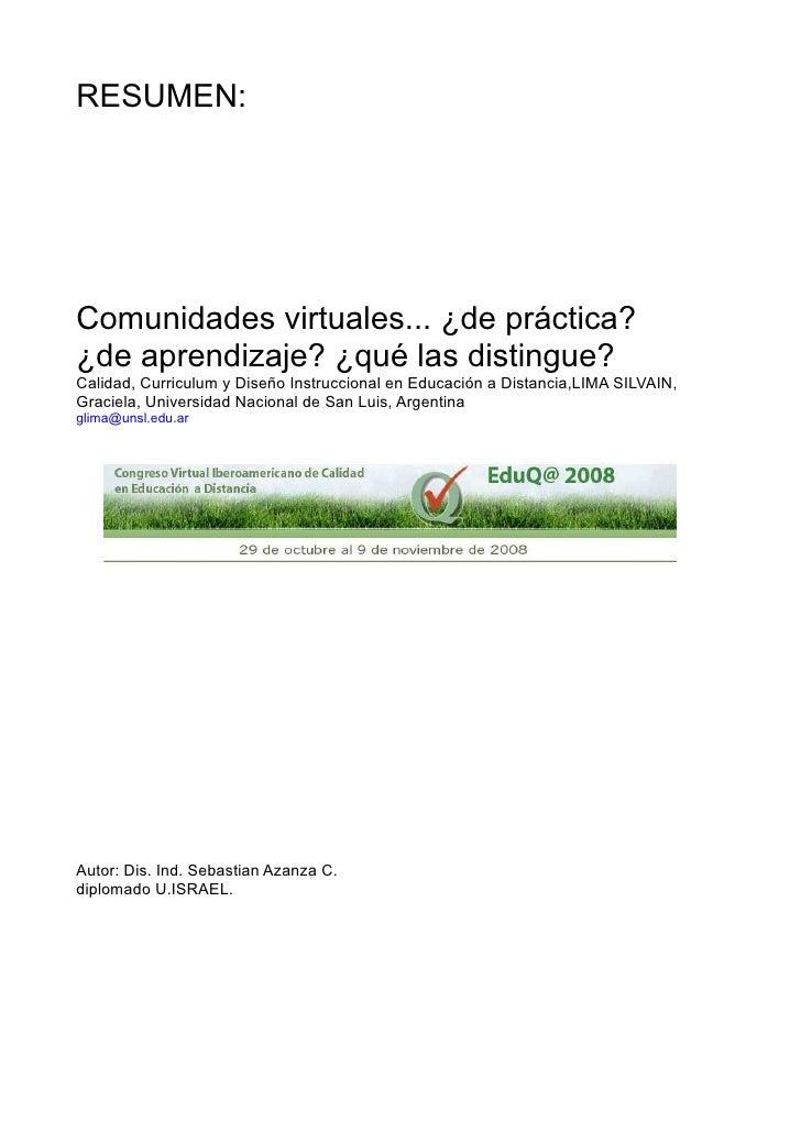 RESUMEN:     Comunidades virtuales... ¿de práctica? ¿de aprendizaje? ¿qué las distingue? Calidad, Curriculum y Diseño Inst...