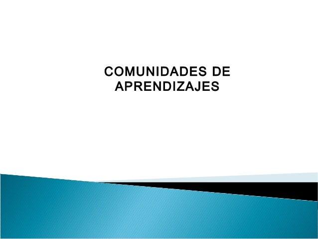 COMUNIDADES DE  APRENDIZAJES