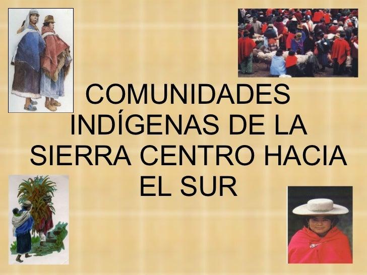 COMUNIDADES INDÍGENAS DE LA SIERRA CENTRO HACIA EL SUR