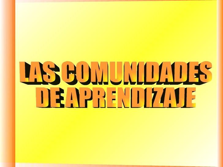LAS COMUNIDADES  DE APRENDIZAJE