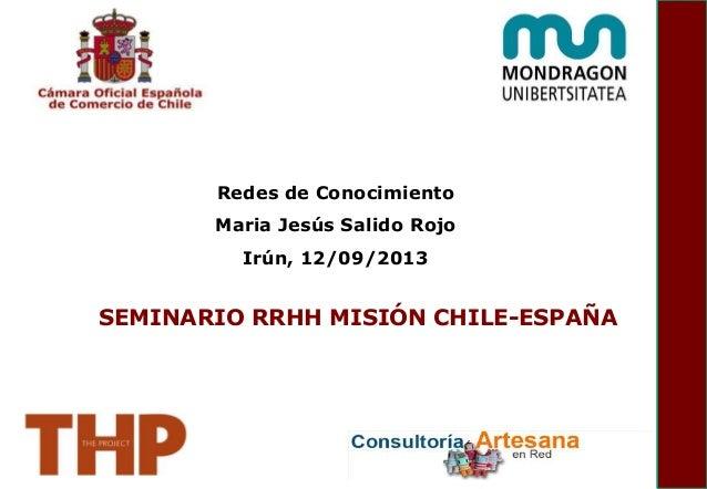 Redes de Conocimiento Maria Jesús Salido Rojo Irún, 12/09/2013 SEMINARIO RRHH MISIÓN CHILE-ESPAÑA