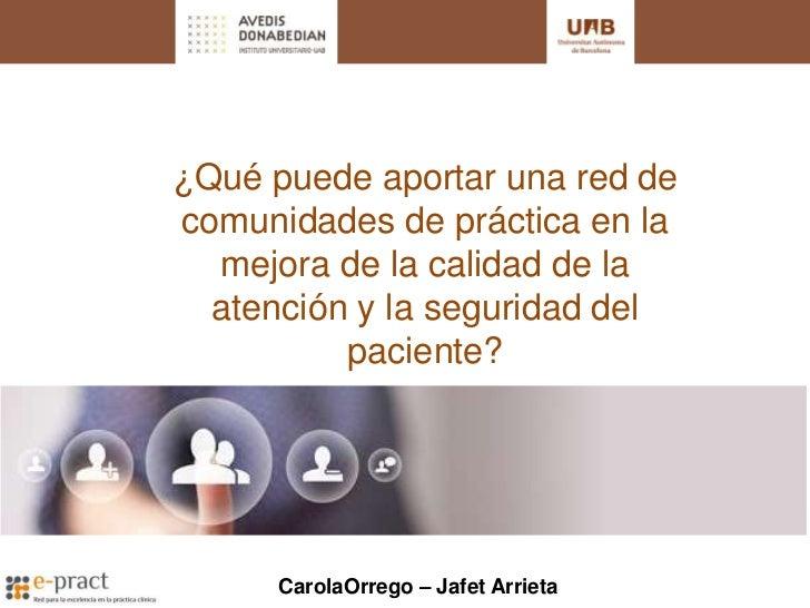¿Qué puede aportar una red decomunidades de práctica en la  mejora de la calidad de la  atención y la seguridad del       ...
