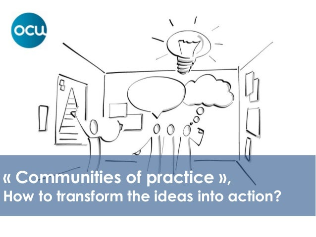 « Communities of practice », How to transform the ideas into action?