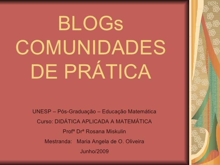 BLOGs COMUNIDADES DE PRÁTICA UNESP – Pós-Graduação – Educação Matemática Curso: DIDÁTICA APLICADA A MATEMÁTICA Profª Drª R...