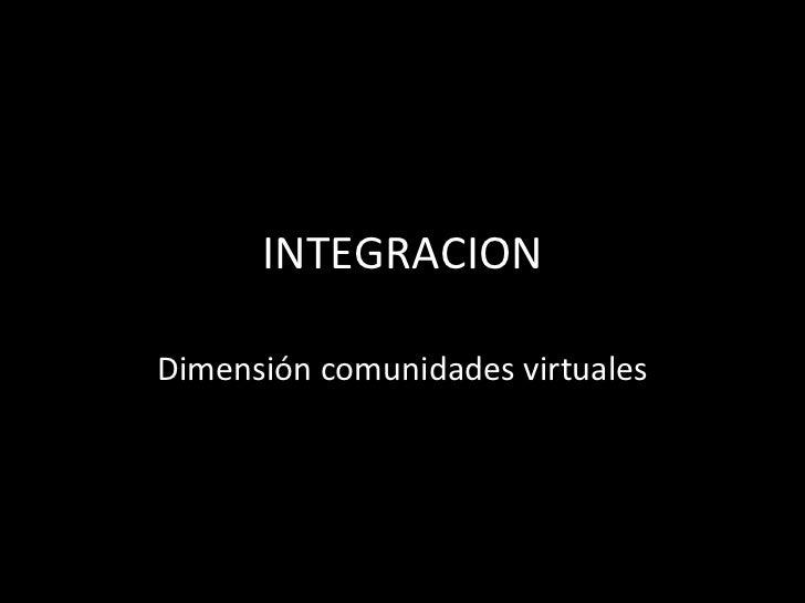 INTEGRACION Dimensión comunidades virtuales