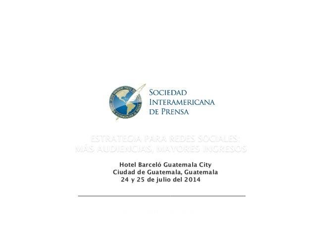 ESTRATEGIA PARA REDES SOCIALES: MÁS AUDIENCIAS, MAYORES INGRESOS  Hotel Barceló Guatemala City Ciudad de Guatemala, Guate...