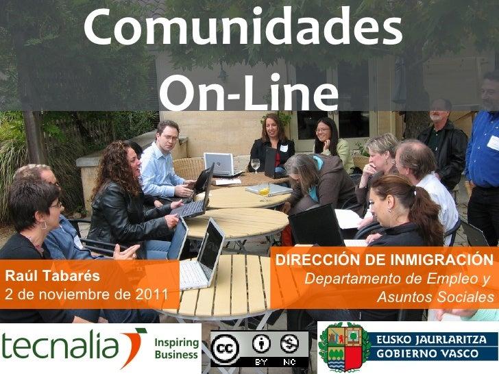 DIRECCIÓN DE INMIGRACIÓN Departamento de Empleo y  Asuntos Sociales Raúl Tabarés 2 de noviembre de 2011 Comunidades  On-Line