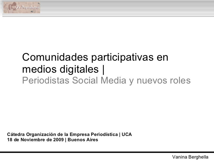 Comunidades participativas en medios digitales |  Periodistas Social Media y nuevos roles Cátedra Organización de la Empre...