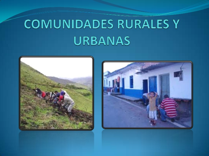Comunidades rurales y urbanas