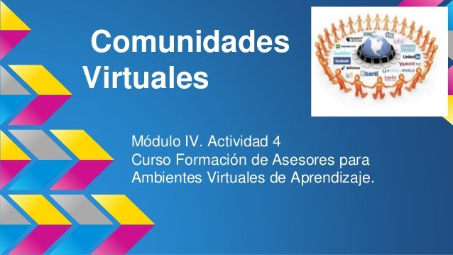 Comunidades Virtuales Módulo IV. Actividad 4 Curso Formación de Asesores para Ambientes Virtuales de Aprendizaje.