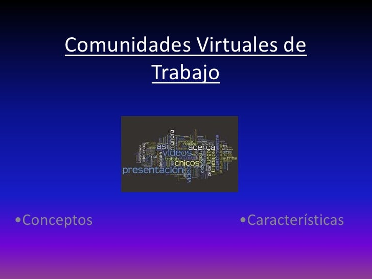 Comunidades Virtuales de Trabajo<br />•Conceptos                                       •Características<br />