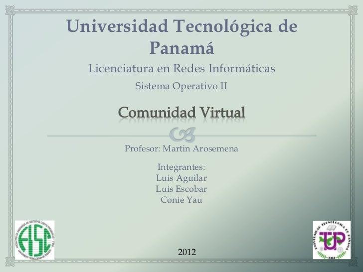 Universidad Tecnológica de         Panamá  Licenciatura en Redes Informáticas          Sistema Operativo II        Profeso...