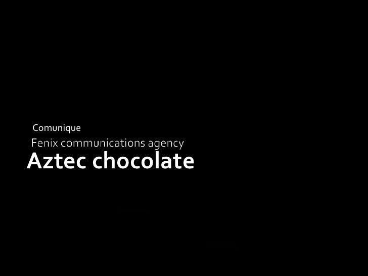Fenix communications agency Comunique Aztec chocolate