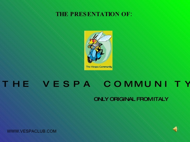 """THE PRESENTATION OF:   ONLY ORIGINAL FROM ITALY WWW.VESPACLUB.COM """" THE VESPA COMMUNITY"""""""