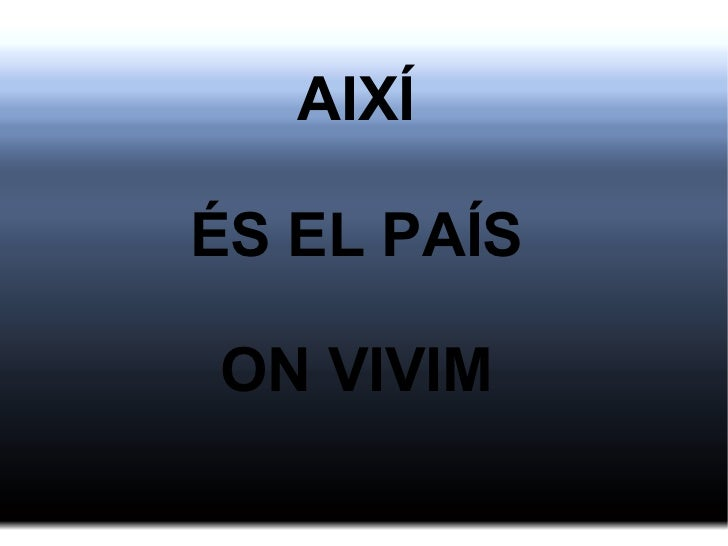 AIXÍ  ÉS EL PAÍS  ON VIVIM