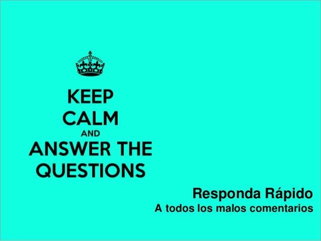 Responda Rápido A todos los malos comentarios