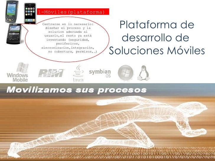 Plataforma de desarrollo de  Soluciones Móviles Centrarse en lo necesario: diseñar el proceso y la solucion adecuada al us...
