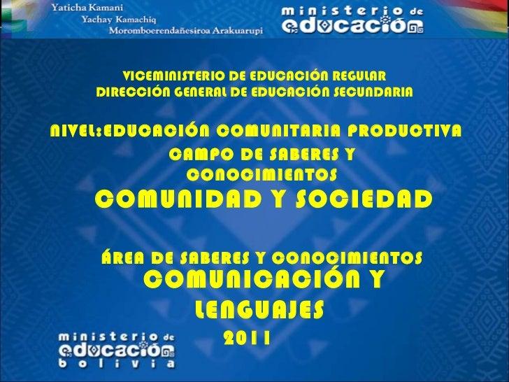 VICEMINISTERIO DE EDUCACIÓN REGULAR DIRECCIÓN GENERAL DE EDUCACIÓN SECUNDARIA NIVEL: EDUCACIÓN COMUNITARIA PRODUCTIVA 2011...