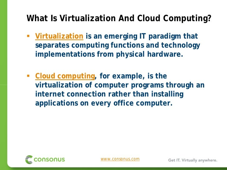 What Is Virtualization And Cloud Computing?  Virtualization is an emerging IT paradigm that  separates computing functions...