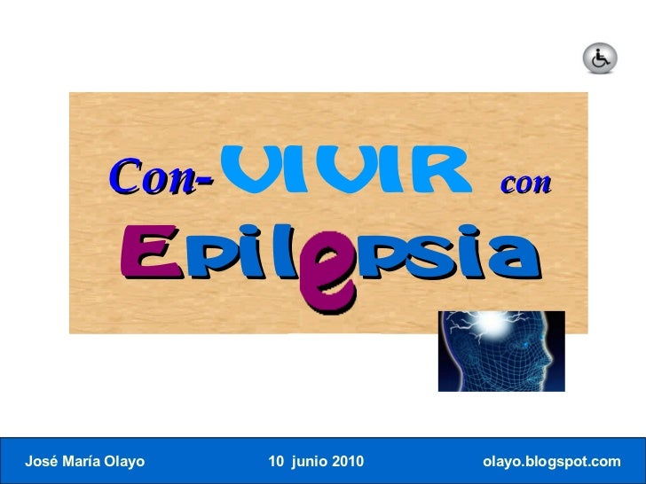 Con-VIVIR                  con              Epilepsia   José María Olayo   10 junio 2010   olayo.blogspot.com