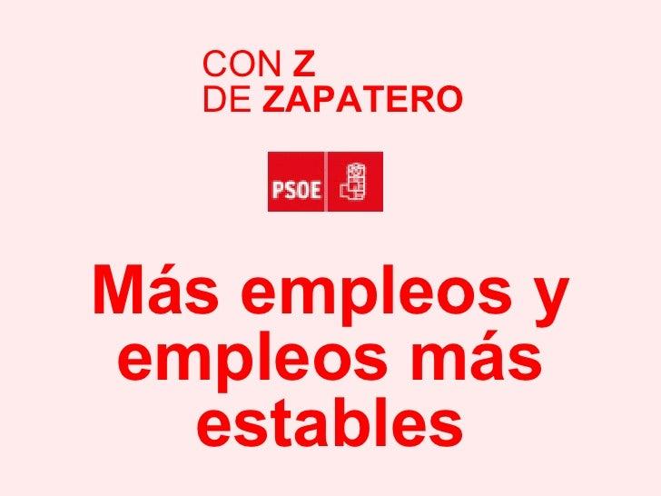 Más empleos y empleos más estables CON  Z DE  ZAPATERO