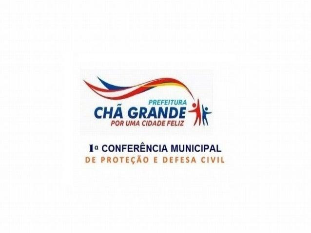 REGULAMENTO DA 1ª CONFERÊNCIA MUNICIPAL DE PROTEÇÃO E DEFESA CIVIL DE CHÃ GRANDE – 1ª CMPDC Define as regras de funcioname...