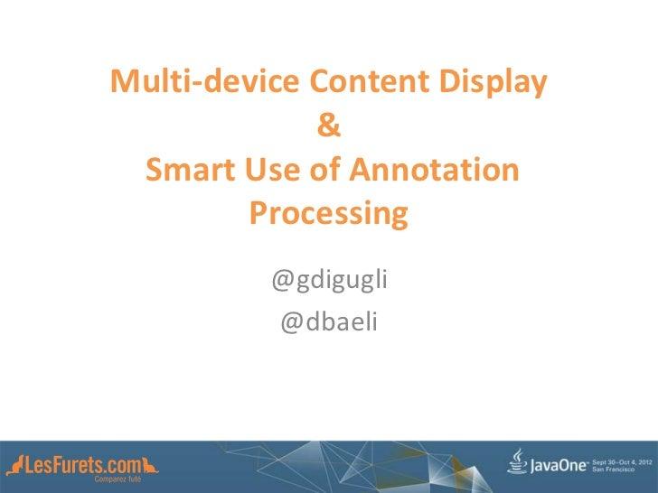 Multi-device Content Display             & Smart Use of Annotation        Processing          @gdigugli          @dbaeli