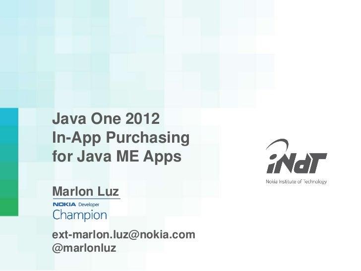 Java One 2012In-App Purchasingfor Java ME AppsMarlon Luzext-marlon.luz@nokia.com@marlonluz