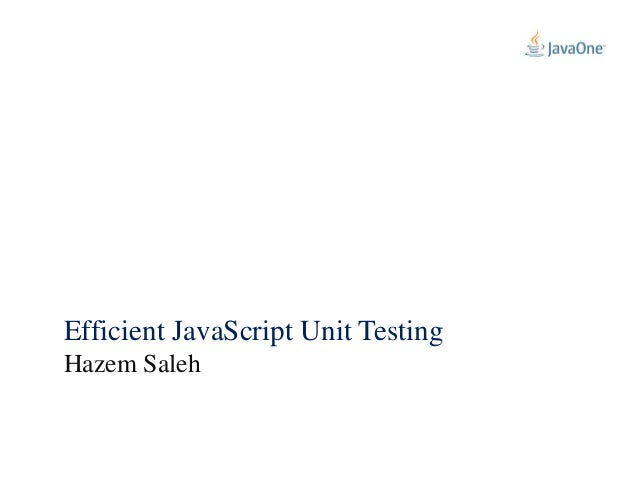 Efficient JavaScript Unit Testing Hazem Saleh