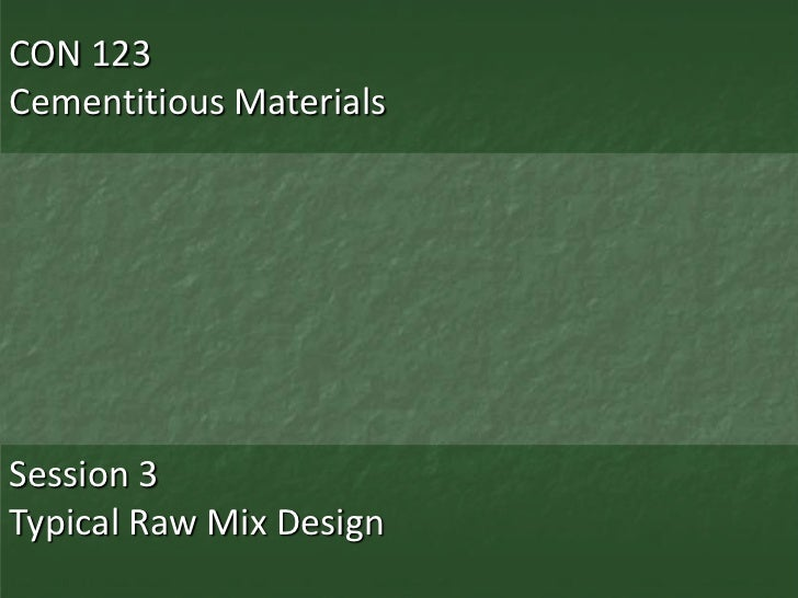CON 123Cementitious MaterialsSession 3Typical Raw Mix Design
