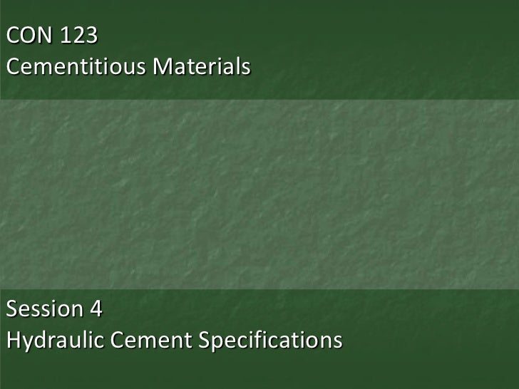 CON 123Cementitious MaterialsSession 4Hydraulic Cement Specifications