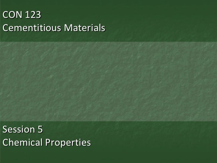 CON 123Cementitious MaterialsSession 5Chemical Properties