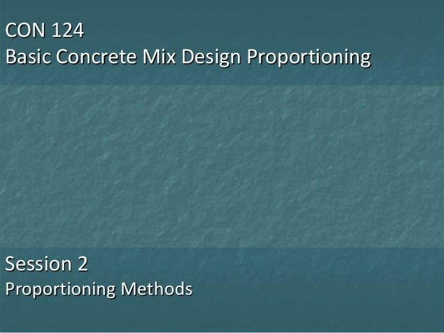 CON 124 Session 2 - Proportioning Methods