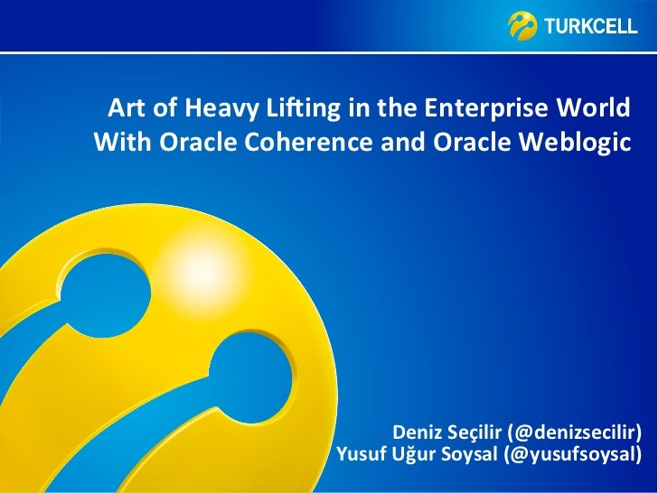 Art of Heavy Li.ing in the Enterprise World With Oracle Coherence and Oracle Weblogic         ...