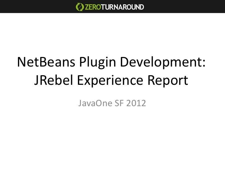 NetBeans Plugin Development:  JRebel Experience Report         JavaOne SF 2012