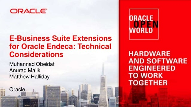 E-Business Suite Extensions for Oracle Endeca: Technical Considerations Muhannad Obeidat Anurag Malik Matthew Halliday Ora...